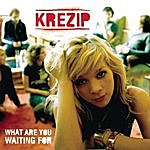 Krezip What Are You Waiting For