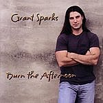 Grant Sparks Burn The Afternoon