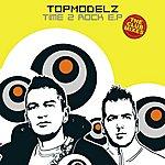 Topmodelz Time 2 Rock EP: The Club Mixes