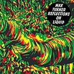 Max Turner Reflections On Liquid (8-Track Maxi-Single)
