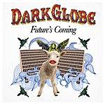 Dark Globe Future's Coming (6-Track Maxi-Single)