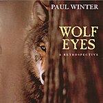 Paul Winter Wolf Eyes: A Retrospective