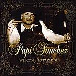 Papi Sanchez Welcome To Paradise