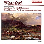 """Vernon Handley Stanford: Symphony No.1 in B Flat Major/Irish Rhapsody No.2, """"Lament For The Son Of Ossian"""""""