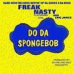 Freak Nasty Do Da Spongebob (Single)
