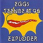 Eggs Eggs Teenbeat 96: Exploder