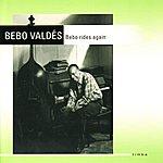 Bebo Valdés Bebo Rides Again