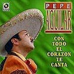Pepe Aguilar Con Todo El Corazon Te Canto