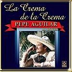 Pepe Aguilar La Crema De La Crema: Pepe Aguilar