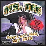 Ms. Tee Don't Get Mad, Get Even (Parental Advisory)