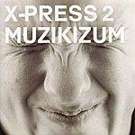 X-Press 2 Muzikizum (2-Track Single)