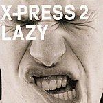 X-Press 2 Lazy (3-Track Maxi-Single)