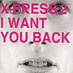 X-Press 2 I Want You Back (3-Track Maxi-Single)