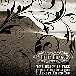 Billy Bragg The Beach Is Free/I Almost Killed You