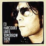 Ed Harcourt Until Tomorrow Then: The Best Of Ed Harcourt