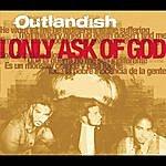 Outlandish I Only Ask Of God/Reggada