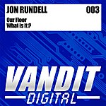 Jon Rundell Our Floor/What Is It?