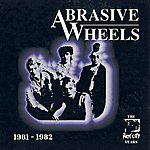 Abrasive Wheels The Riot City Years 1981-1982
