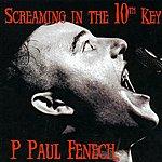 P. Paul Fenech Screaming In The 10th Key