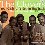 The Clovers Your Cash Ain't Nothing But Trash - Their Greatest Hits 1951-55