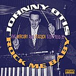 Johnny Otis Rock Me Baby: The Mercury And Peacock Sides: 1951-55