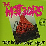 The Meteors Don't Touch The Bang Bang Fruit