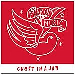 Fear Of Music Ghost In A Jar (Single)