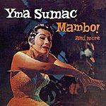 Yma Sumac Mambo! & More