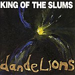 King Of The Slums Dandelions
