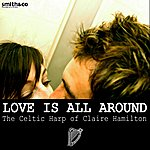 Claire Hamilton Love Is All Around: The Celtic Harp Of Claire Hamilton