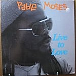 Pablo Moses Live To Love