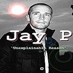 Jay P Unexplainable Reason