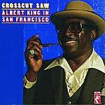 Albert King Crosscut Saw: Albert King In San Francisco