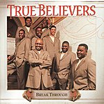 True Believers Break Through