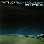 Matthew Good White Light Rock & Roll Review