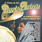 Dueto Azteca 15 Éxitos De Oro: Dueto Azteca Con El Mariachi Jalisciense Y El Conjunto De Rigoberto Alfano