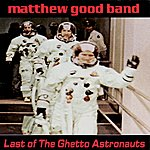 Matthew Good Band Last Of The Ghetto Astronauts