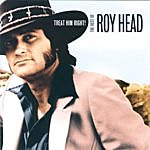 Roy Head Treat Him Right! The Best Of Roy Head