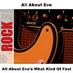 All About Eve All About Eve's What Kind Of Fool