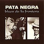 Pata Negra Blues De La Frontera