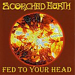 Scorched Earth Fed To Your Head