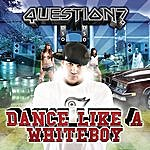 The Question Dance Like A Whiteboy (Edited) (Single)
