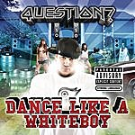 The Question Dance Like A Whiteboy (Single) (Parental Advisory)