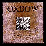 Oxbow Let Me Be A Woman