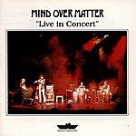 Mind Over Matter Live In Concert