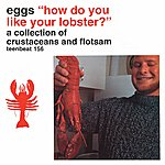 Eggs How Do You Like Your Lobster?