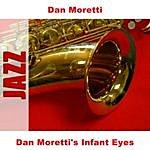 Dan Moretti Dan Moretti's Infant Eyes