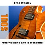 Fred Wesley Life Is Wonderful