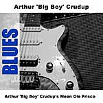 Arthur 'Big Boy' Crudup Arthur 'Big Boy' Crudup's Mean Ole Frisco