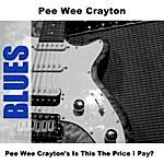 Pee Wee Crayton Pee Wee Crayton's Is This The Price I Pay?